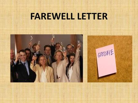 FAREWELL LETTER. A farewell letter is written to say good bye to all the coworkers who have contributed in your success. When you leave a job and move.