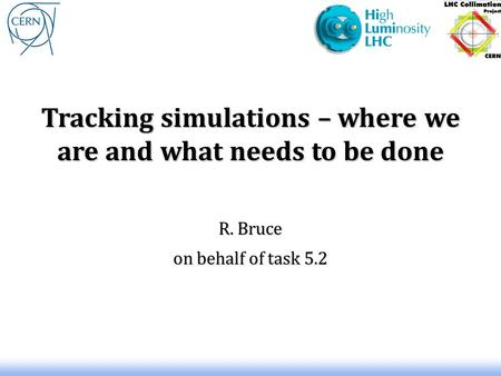 Tracking simulations – where we are and what needs to be done R. Bruce on behalf of task 5.2.