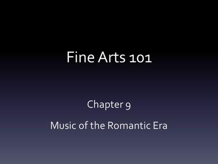 Fine Arts 101 Chapter 9 Music of the Romantic Era.