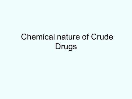 Chemical nature of Crude Drugs. Examples of different types of Glycosides Examples of Tannins.
