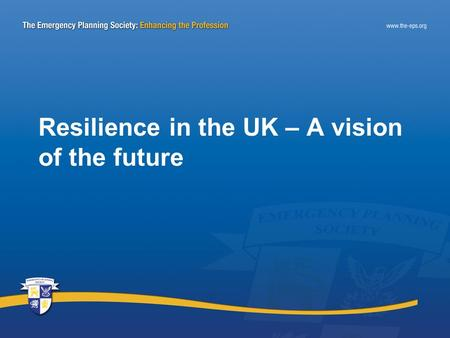 Resilience in the UK – A vision of the future. Emergency Planning in the UK 1948 Civil Defence Act Local Authority Civil Defence Grant 1980s … Decade.