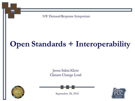 NW Demand Response Symposium Open Standards + Interoperability September 28, 2016 Jason Salmi Klotz Climate Change Lead.