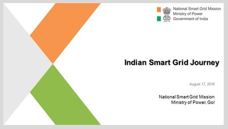 Indian Smart Grid Journey August 17, 2016 National Smart Grid Mission Ministry of Power, GoI.