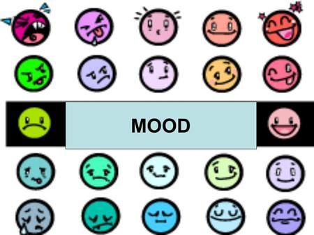 MOOD. Mood Mood is the overall feeling a reader has about a piece of writing. The mood affects how the reader feels as he or she reads the writing. Writers.