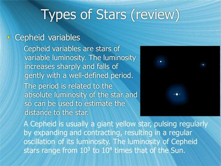 Types of Stars (review)  Cepheid variables Cepheid variables are stars of variable luminosity. The luminosity increases sharply and falls of gently with.