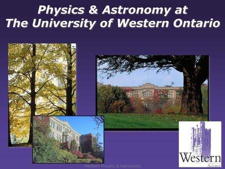 Physics & Astronomy at The University of Western Ontario Western Physics & Astronomy.
