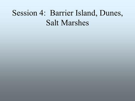 Session 4: Barrier Island, Dunes, Salt Marshes. Room Assignments Students that have all payments completed and all forms returned will be able to sign.