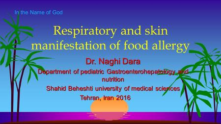 Respiratory and skin manifestation of food allergy Dr. Naghi Dara