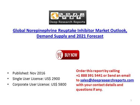 Global Norepinephrine Reuptake Inhibitor Market Outlook, Demand Supply and 2021 Forecast Published: Nov 2016 Single User License: US$ 2900 Corporate User.