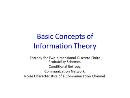 Basic Concepts of Information Theory Entropy for Two-dimensional Discrete Finite Probability Schemes. Conditional Entropy. Communication Network. Noise.