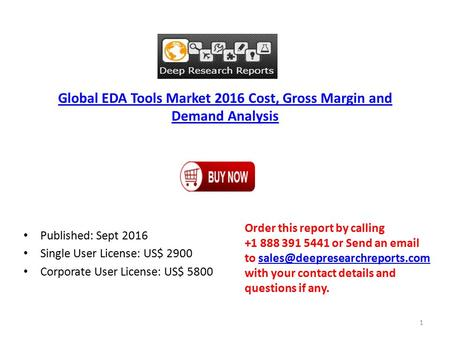 Global EDA Tools Market 2016 Cost, Gross Margin and Demand Analysis Published: Sept 2016 Single User License: US$ 2900 Corporate User License: US$ 5800.