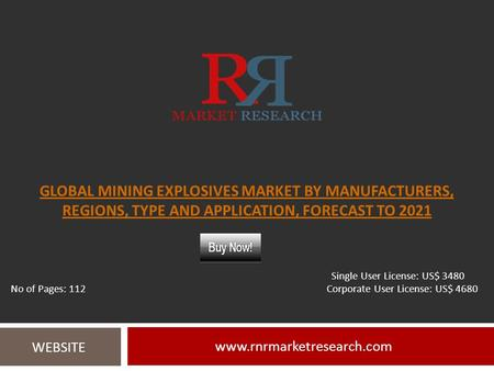 GLOBAL MINING EXPLOSIVES MARKET BY MANUFACTURERS, REGIONS, TYPE AND APPLICATION, FORECAST TO WEBSITE Single User License: