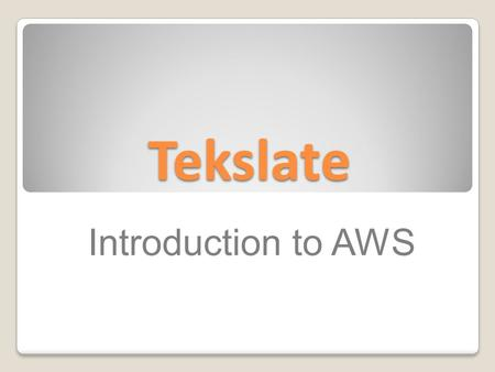 Tekslate Introduction to AWS. Introduction to Cloud Computing Cloud computing is the on-demand delivery of IT resources and applications via the Internet.