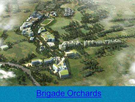 Brigade Orchards. Overview  Brigade Orchards is coming up in North zone of Bangalore on Devanahalli, It is a prelaunch innovative project by Brigade.