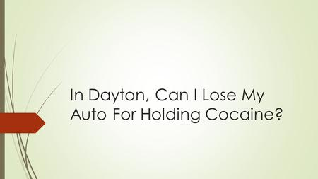 Can I Lose My Vehicle In Dayton For Possessing Cocaine?