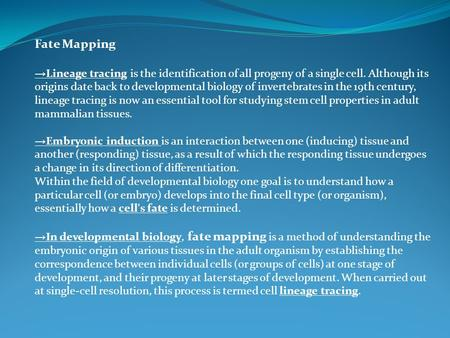 Fate Mapping → Lineage tracing is the identification of all progeny of a single cell. Although its origins date back to developmental biology of invertebrates.