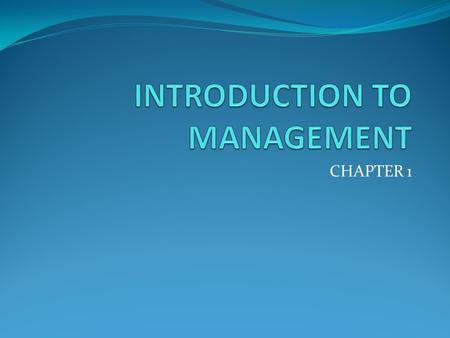 CHAPTER 1. Objectives of the chapter Understanding management concepts Characteristics of management Functions of management.