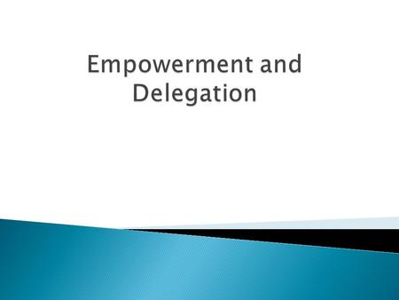  Distinguish between delegation & empowerment  Utilize principles of effective delegation  Develop and execute plans to empower others Copyright (c)