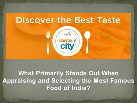 What Primarily Stands Out When Appraising and Selecting the Most Famous Food of India?