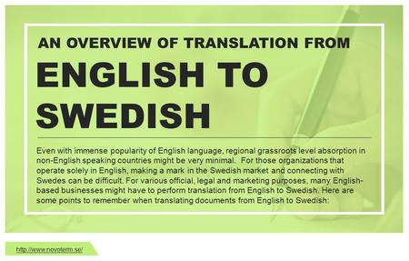 Overview of Translation Services  Organizations require translation services for various official purposes such as legal documentation, project documents, etc. Organizations can hire translation services to adhere to standard Swedish language and be sensi