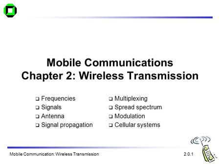 Mobile Communication: Wireless <strong>Transmission</strong> Mobile Communications Chapter 2: Wireless <strong>Transmission</strong>  Frequencies  Signals  Antenna  Signal propagation.