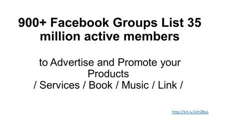 900+ Facebook Groups List 35 million active members to Advertise and Promote your Products / Services / Book / Music / Link /