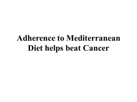 Adherence to Mediterranean Diet helps beat Cancer.