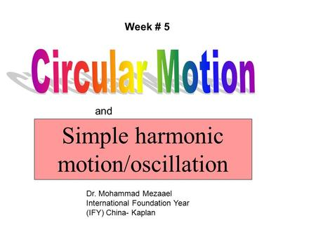 Week # 5 Simple harmonic motion/oscillation and Dr. Mohammad Mezaael International Foundation Year (IFY) China- Kaplan.