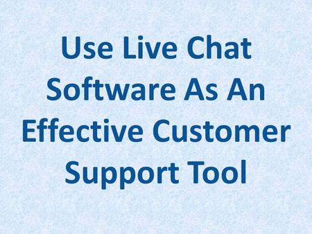 Use Live Chat Software As An Effective Customer Support Tool. http://livechatexpert.com.au/