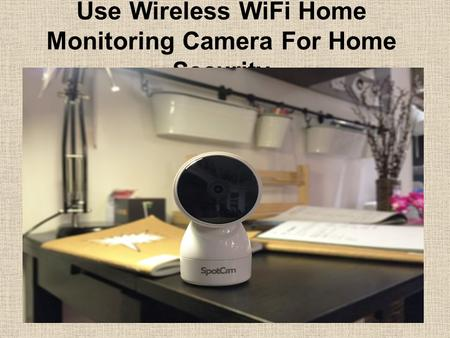 Use Wireless WiFi Home Monitoring Camera For Home Security.