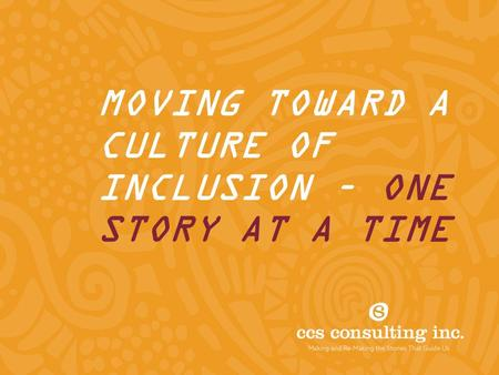 MOVING TOWARD A CULTURE OF INCLUSION – ONE STORY AT A TIME.