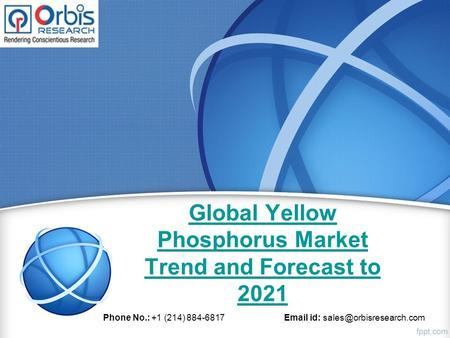 Global Yellow Phosphorus Market Trend and Forecast to 2021 Phone No.: +1 (214) id: