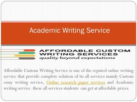 Affordable Custom Writing Service is one of the reputed online writing service that provide complete solution of its all services mainly Custom essay writing.