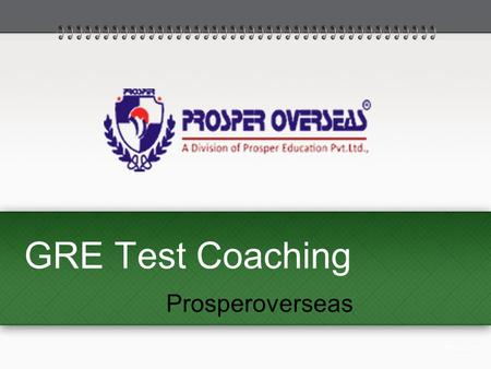 GRE Test Coaching Prosperoverseas. About Prosperoverseas Prosperoverseas one of the best GRE training institutes in Hyderabad India. We will guide you.