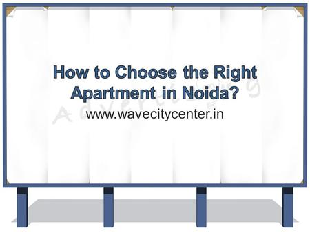 How to Choose the Right Apartment in Noida?