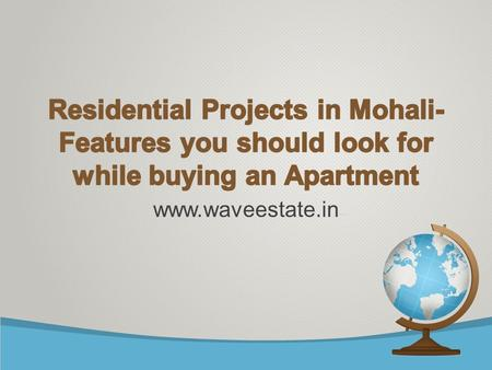 Residential Projects in Mohali- Features you should look for while buying an Apartment