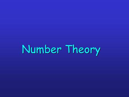 Number Theory. Introduction to Number Theory Number theory is about integers and their properties. We will start with the basic principles of divisibility,