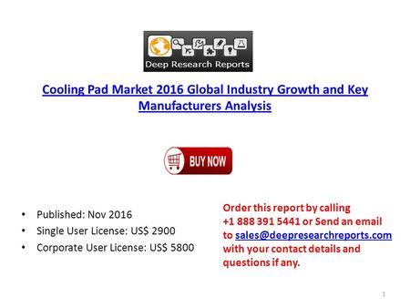 Cooling Pad Market 2016 Global Industry Growth and Key Manufacturers Analysis Published: Nov 2016 Single User License: US$ 2900 Corporate User License: