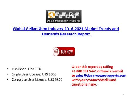 Global Gellan Gum Industry Market Trends and Demands Research Report Published: Dec 2016 Single User License: US$ 2900 Corporate User License: