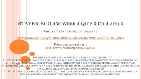 STAYER ECO 450 W EEK 4 Q UIZ 3 C H 4 AND 5 C HECK THIS A+ TUTORIAL GUIDELINE AT HTTP :// WWW. ASSIGNMENTCLOUD. COM / ECO -450/ ECO WEEK -4- QUIZ.