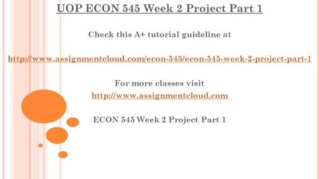 UOP ECON 545 Week 2 Project Part 1 Check this A+ tutorial guideline at  For more.