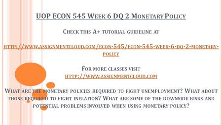 UOP ECON 545 W EEK 6 DQ 2 M ONETARY P OLICY C HECK THIS A+ TUTORIAL GUIDELINE AT HTTP :// WWW. ASSIGNMENTCLOUD. COM / ECON -545/ ECON WEEK -6- DQ.