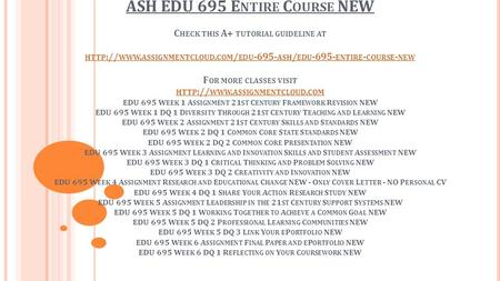 ASH EDU 695 E NTIRE C OURSE NEW C HECK THIS A+ TUTORIAL GUIDELINE AT HTTP :// WWW. ASSIGNMENTCLOUD. COM / EDU ASH / EDU ENTIRE - COURSE - NEW.