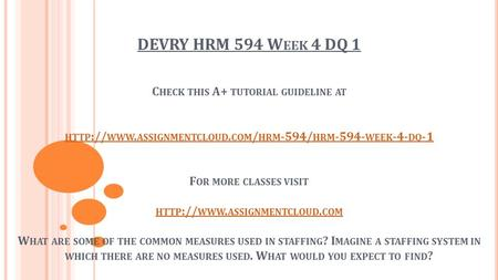 DEVRY HRM 594 W EEK 4 DQ 1 C HECK THIS A+ TUTORIAL GUIDELINE AT HTTP :// WWW. ASSIGNMENTCLOUD. COM / HRM -594/ HRM WEEK -4- DQ -1 F OR MORE CLASSES.
