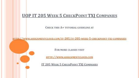 UOP IT 205 W EEK 5 C HECK P OINT TXJ C OMPANIES C HECK THIS A+ TUTORIAL GUIDELINE AT HTTP :// WWW. ASSIGNMENTCLOUD. COM / IT -205/ IT WEEK -5- CHECKPOINT.