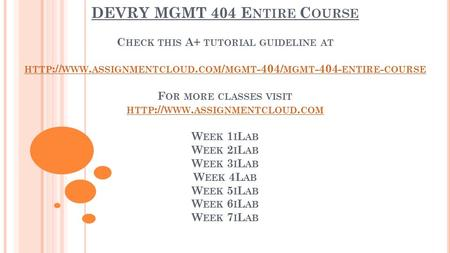 DEVRY MGMT 404 E NTIRE C OURSE C HECK THIS A+ TUTORIAL GUIDELINE AT HTTP :// WWW. ASSIGNMENTCLOUD. COM / MGMT -404/ MGMT ENTIRE - COURSE F OR MORE.