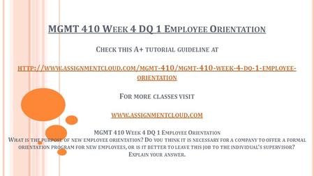 MGMT 410 W EEK 4 DQ 1 E MPLOYEE O RIENTATION C HECK THIS A+ TUTORIAL GUIDELINE AT HTTP :// WWW. ASSIGNMENTCLOUD. COM / MGMT -410/ MGMT WEEK -4- DQ.