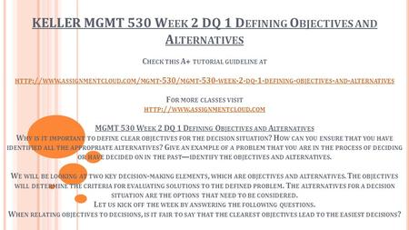 KELLER MGMT 530 W EEK 2 DQ 1 D EFINING O BJECTIVES AND A LTERNATIVES C HECK THIS A+ TUTORIAL GUIDELINE AT HTTP :// WWW. ASSIGNMENTCLOUD. COM / MGMT -530/