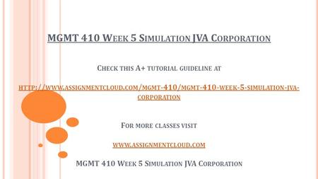 MGMT 410 W EEK 5 S IMULATION JVA C ORPORATION C HECK THIS A+ TUTORIAL GUIDELINE AT HTTP :// WWW. ASSIGNMENTCLOUD. COM / MGMT -410/ MGMT WEEK -5-