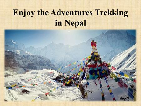 Enjoy the Adventures Trekking in Nepal. Nepal is a good-looking landlocked nation in South Asia, between India & China. It is an enormous outdoor adventure.